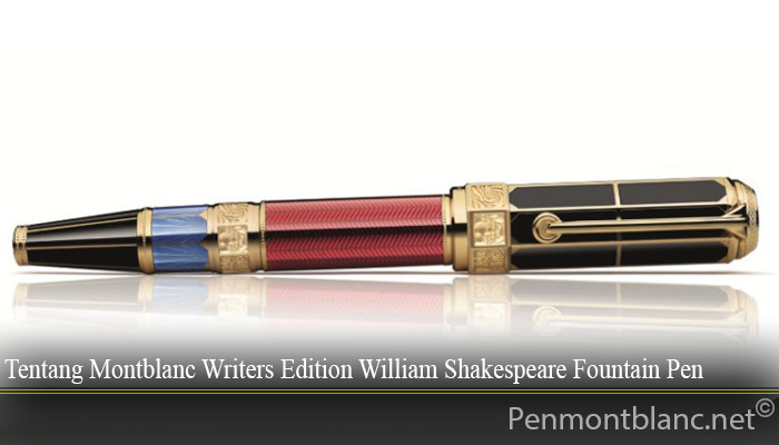 Tentang Montblanc Writers Edition William Shakespeare Fountain Pen